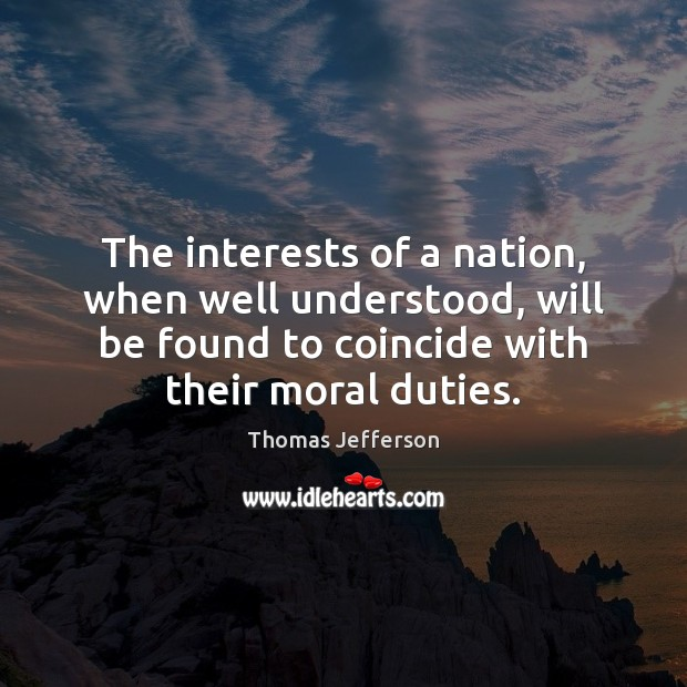 The interests of a nation, when well understood, will be found to Image