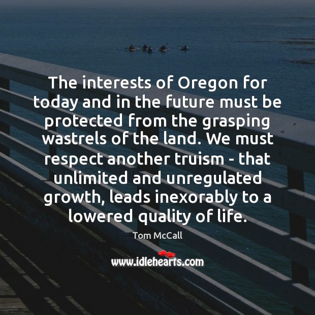 The interests of Oregon for today and in the future must be Tom McCall Picture Quote