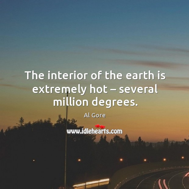 The interior of the earth is extremely hot – several million degrees. Image