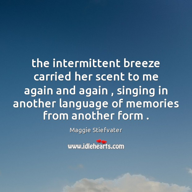 The intermittent breeze carried her scent to me again and again , singing Image