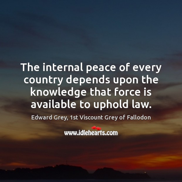 The internal peace of every country depends upon the knowledge that force Image