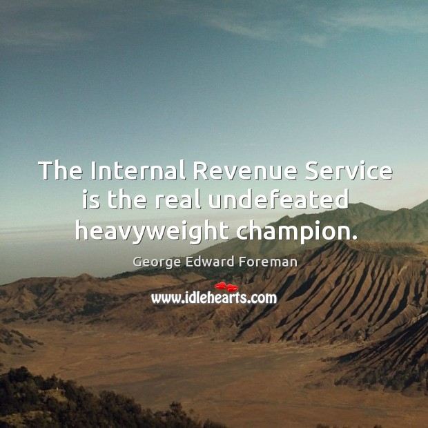 The internal revenue service is the real undefeated heavyweight champion. Image