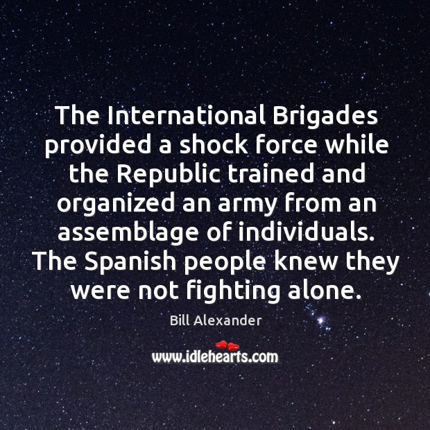 The international brigades provided a shock force while the republic trained and Image
