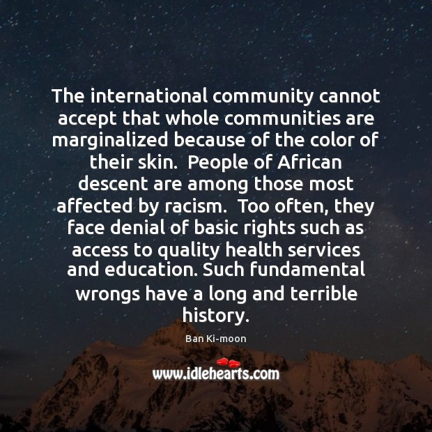 Image, The international community cannot accept that whole communities are marginalized because of