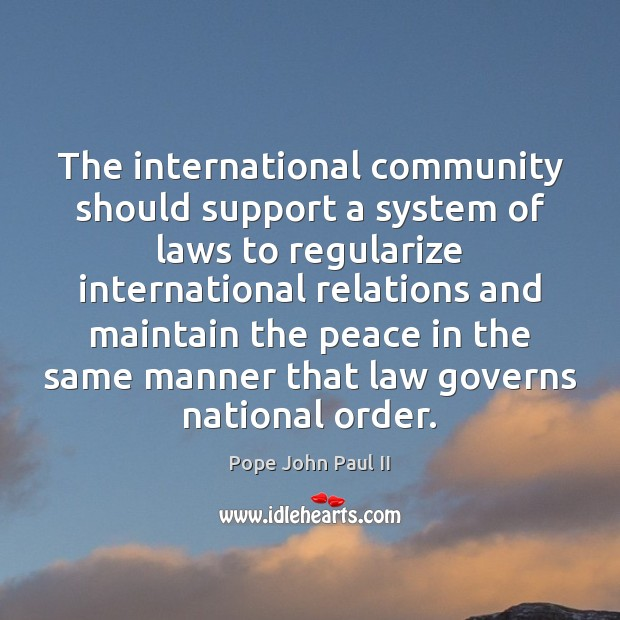 The international community should support a system of laws to regularize international Image