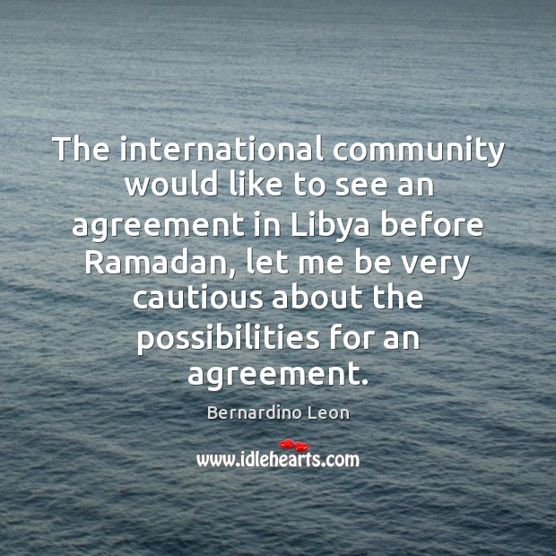 The international community would like to see an agreement in Libya before Ramadan Quotes Image