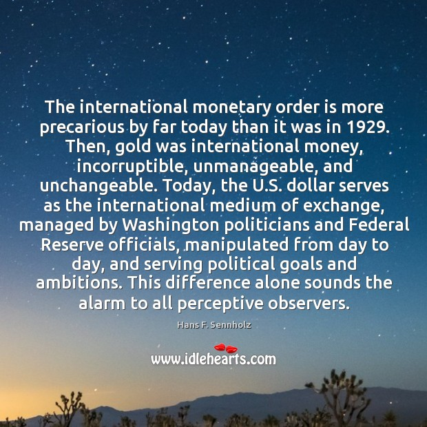 The international monetary order is more precarious by far today than it Image