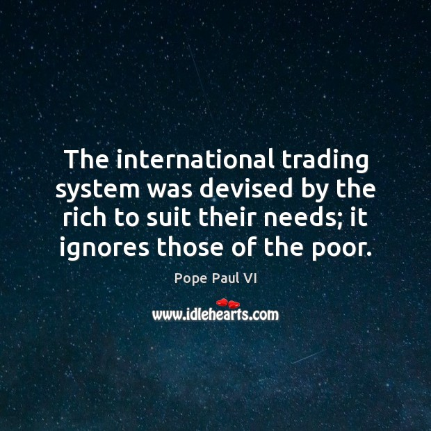 The international trading system was devised by the rich to suit their Image