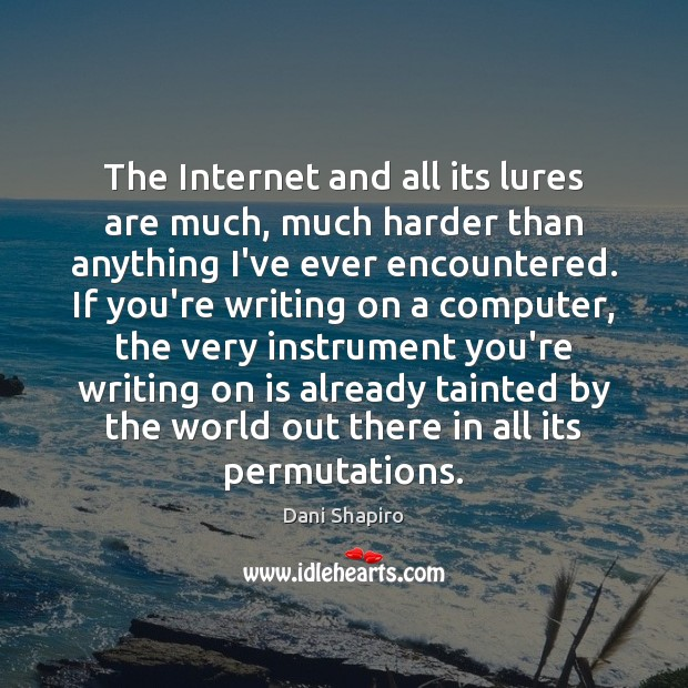 The Internet and all its lures are much, much harder than anything Dani Shapiro Picture Quote