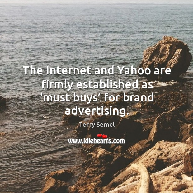 The internet and yahoo are firmly established as 'must buys' for brand advertising. Image