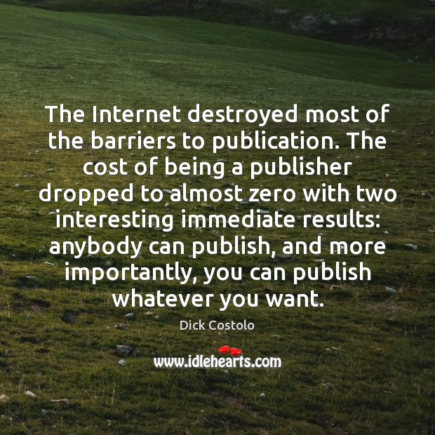 Image, The Internet destroyed most of the barriers to publication. The cost of