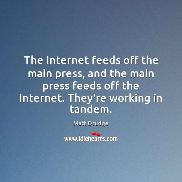 The Internet feeds off the main press, and the main press feeds Image