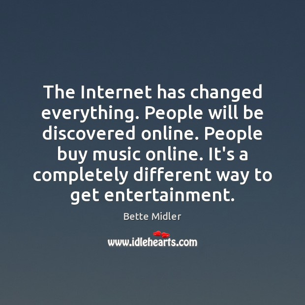 The Internet has changed everything. People will be discovered online. People buy Image