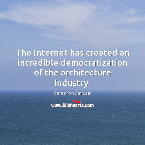 Image, The Internet has created an incredible democratization of the architecture industry.