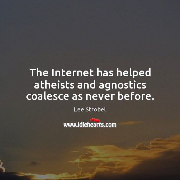 Image, The Internet has helped atheists and agnostics coalesce as never before.