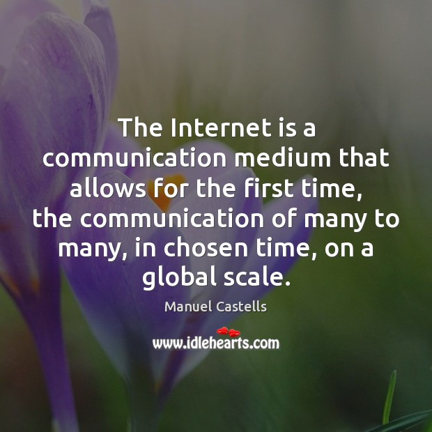 The Internet is a communication medium that allows for the first time, Internet Quotes Image
