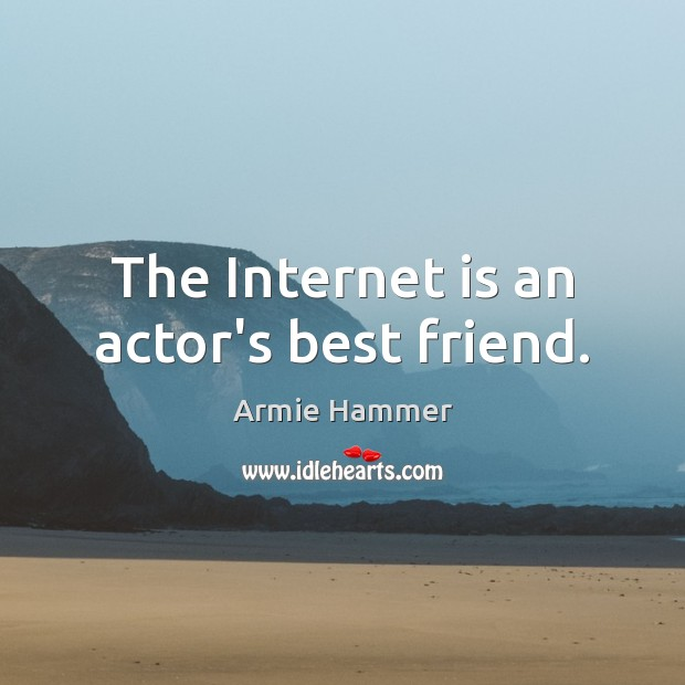 Image, The Internet is an actor's best friend.