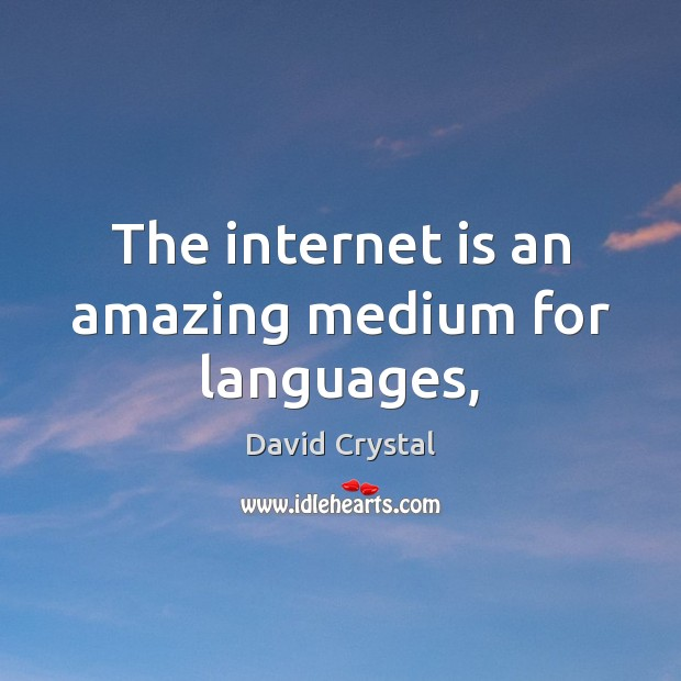 The internet is an amazing medium for languages, Internet Quotes Image