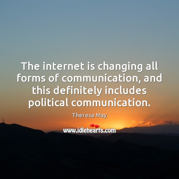 The internet is changing all forms of communication, and this definitely includes Theresa May Picture Quote
