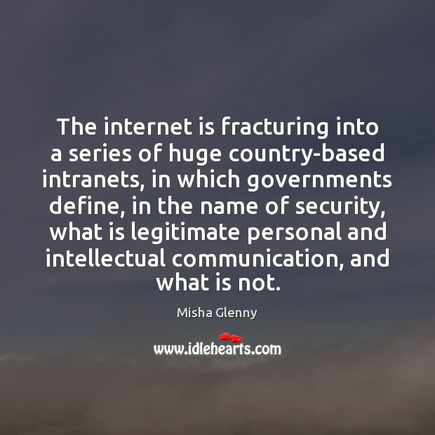 The internet is fracturing into a series of huge country-based intranets, in Internet Quotes Image
