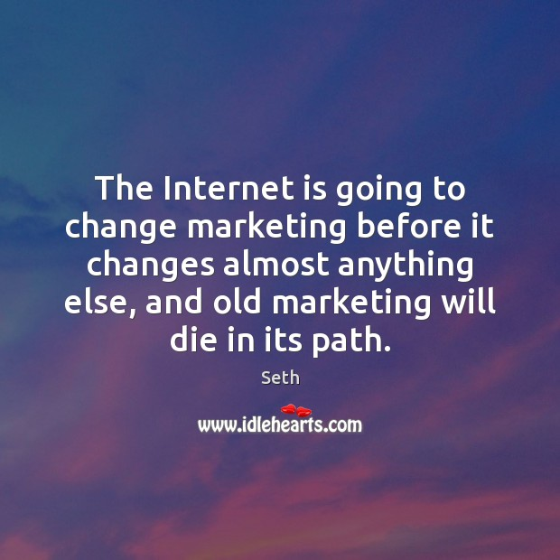 The Internet is going to change marketing before it changes almost anything Internet Quotes Image