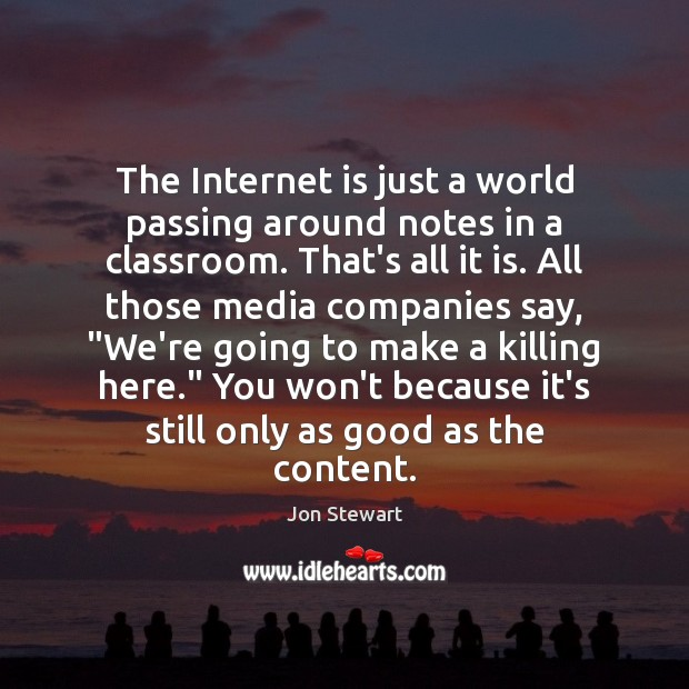 The Internet is just a world passing around notes in a classroom. Jon Stewart Picture Quote