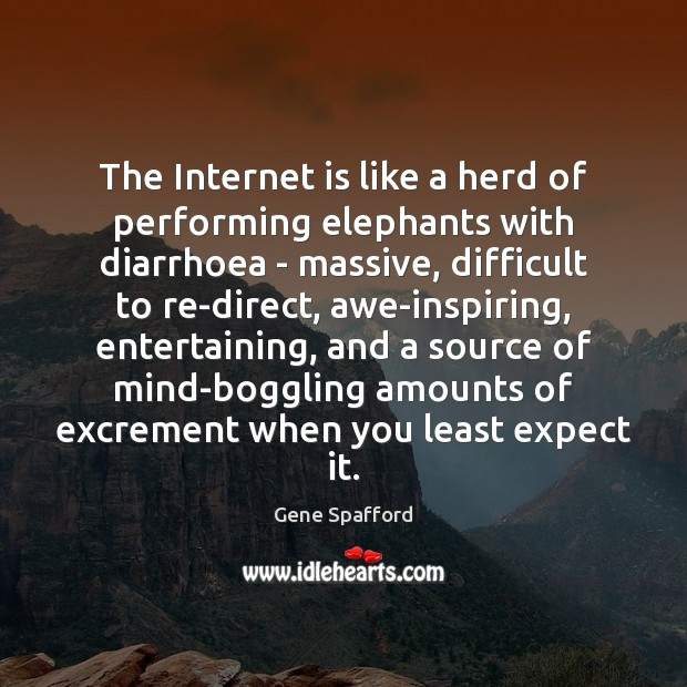 The Internet is like a herd of performing elephants with diarrhoea – Gene Spafford Picture Quote