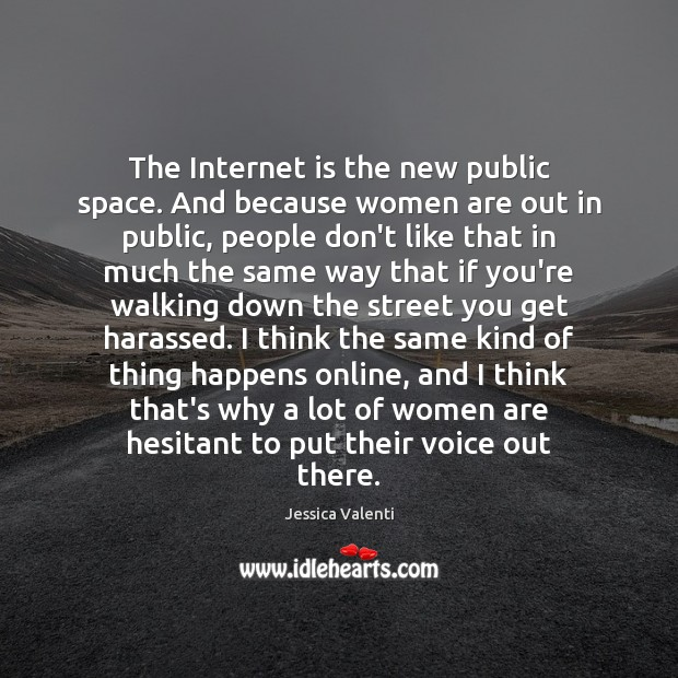 The Internet is the new public space. And because women are out Jessica Valenti Picture Quote