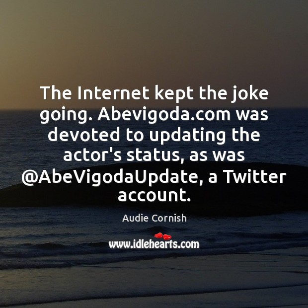 Image, The Internet kept the joke going. Abevigoda.com was devoted to updating