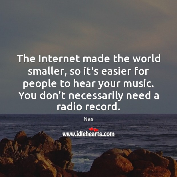 the internet is making the world smaller by bringing people together How does the internet make the world a smaller with internet you can talk face to face with people all over the world how does the internet make the world a.