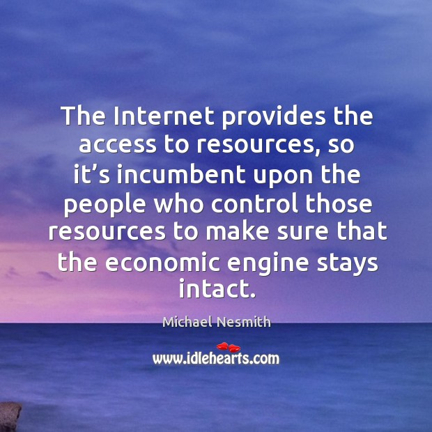 The internet provides the access to resources, so it's incumbent upon the people Michael Nesmith Picture Quote