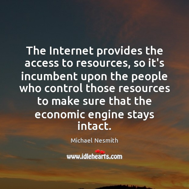 The Internet provides the access to resources, so it's incumbent upon the Michael Nesmith Picture Quote