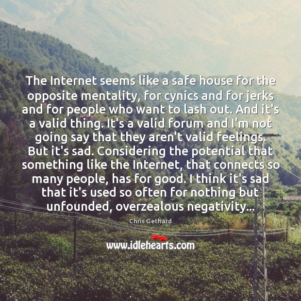Chris Gethard Picture Quote image saying: The Internet seems like a safe house for the opposite mentality, for