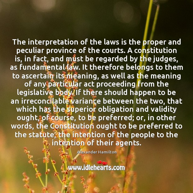 The interpretation of the laws is the proper and peculiar province of Alexander Hamilton Picture Quote