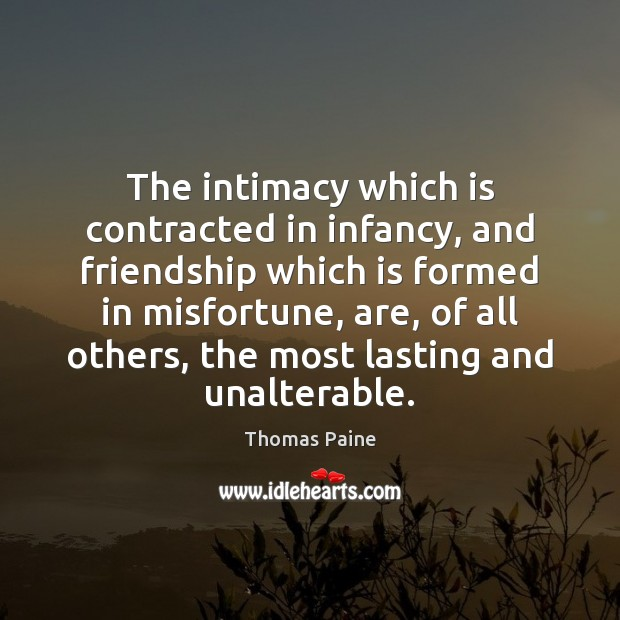 The intimacy which is contracted in infancy, and friendship which is formed Image