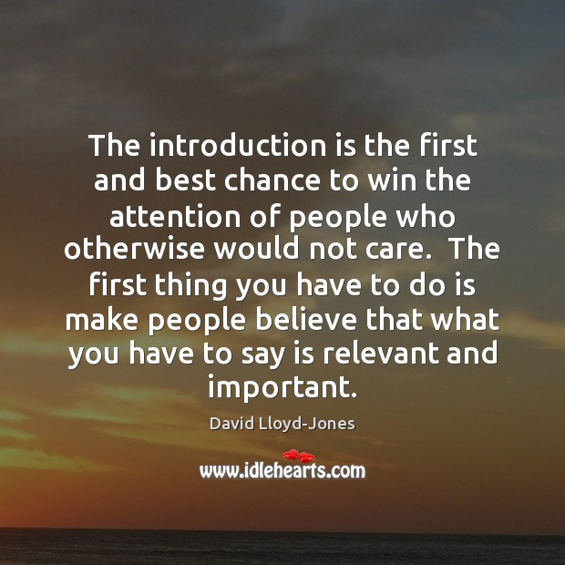 The introduction is the first and best chance to win the attention David Lloyd-Jones Picture Quote
