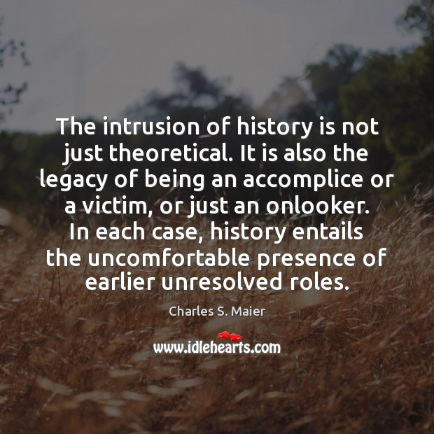 The intrusion of history is not just theoretical. It is also the Image