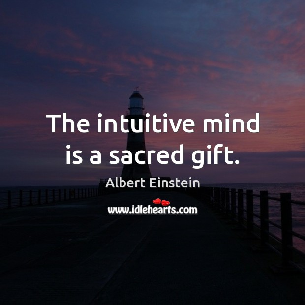 Image, The intuitive mind is a sacred gift.