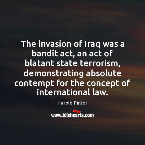 Image, The invasion of Iraq was a bandit act, an act of blatant