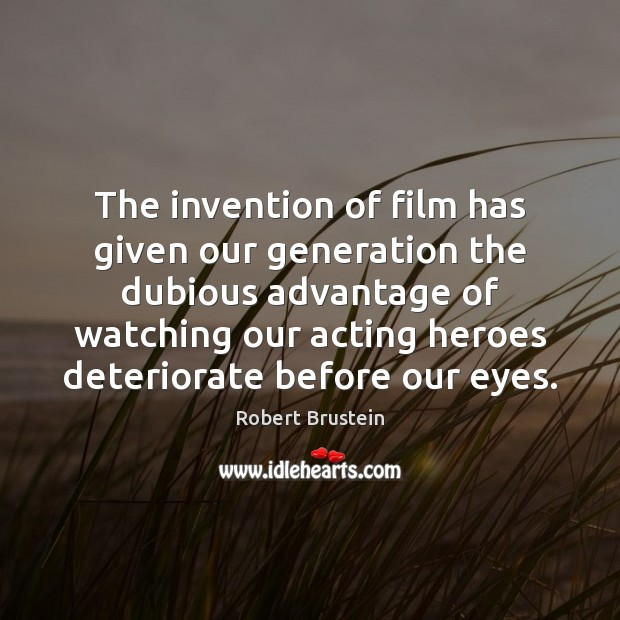 The invention of film has given our generation the dubious advantage of Image