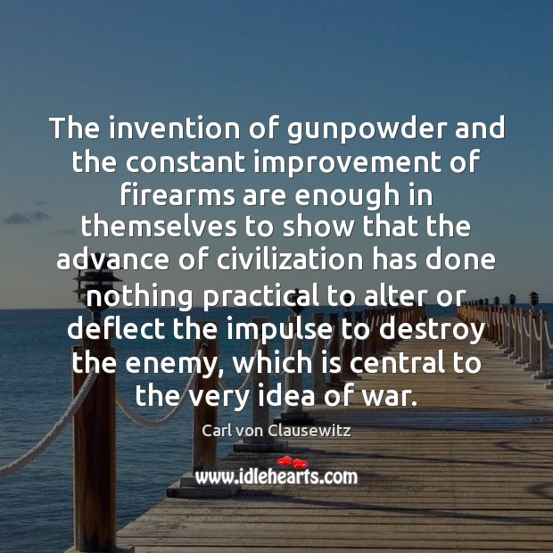 The invention of gunpowder and the constant improvement of firearms are enough Image