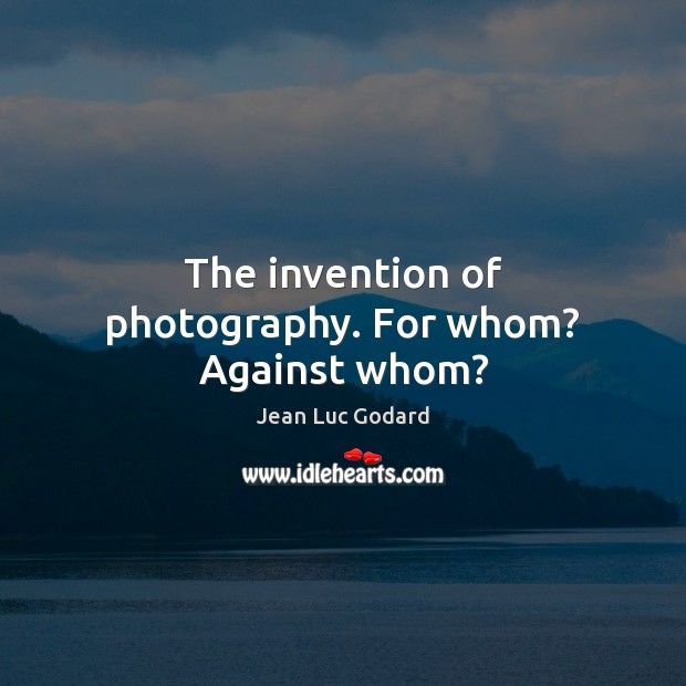 The invention of photography. For whom? Against whom? Image