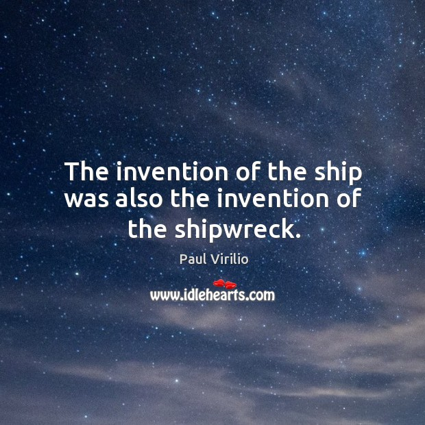 The invention of the ship was also the invention of the shipwreck. Image