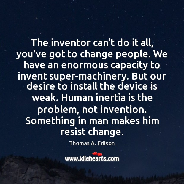The inventor can't do it all, you've got to change people. We Image