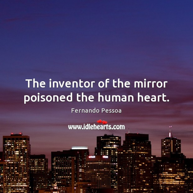 Image, The inventor of the mirror poisoned the human heart.