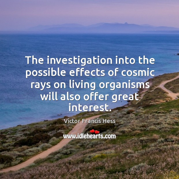 The investigation into the possible effects of cosmic rays on living organisms will also offer great interest. Image