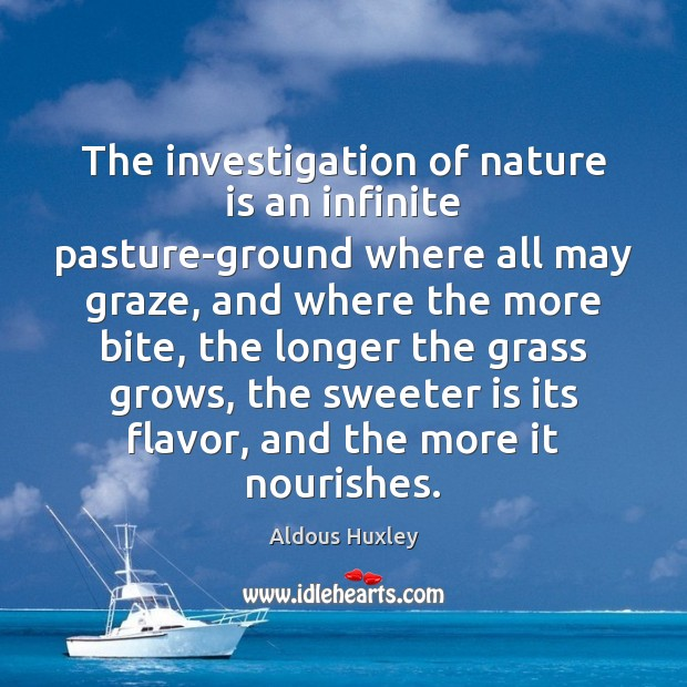Image, The investigation of nature is an infinite pasture-ground where all may graze,