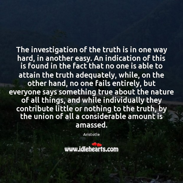 Image, The investigation of the truth is in one way hard, in another
