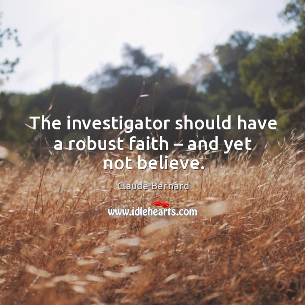 The investigator should have a robust faith – and yet not believe. Image