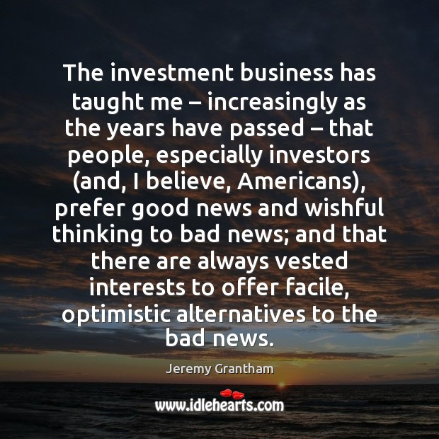 The investment business has taught me – increasingly as the years have passed – Image